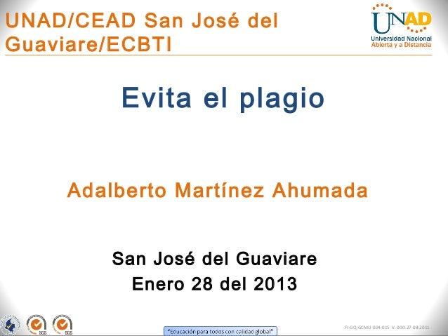 UNAD/CEAD San José delGuaviare/ECBTI         Evita el plagio     Adalberto Martínez Ahumada        San José del Guaviare  ...