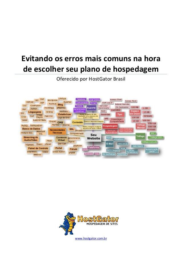 Evitando os erros mais comuns na hora de escolher seu plano de hospedagem Oferecido por HostGator Brasil www.hostgator.com...