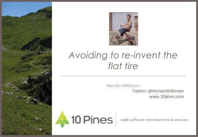 agile software development & services Avoiding to re-invent the flat tire Hernán Wilkinson Twitter: @HernanWilkinson www.1...