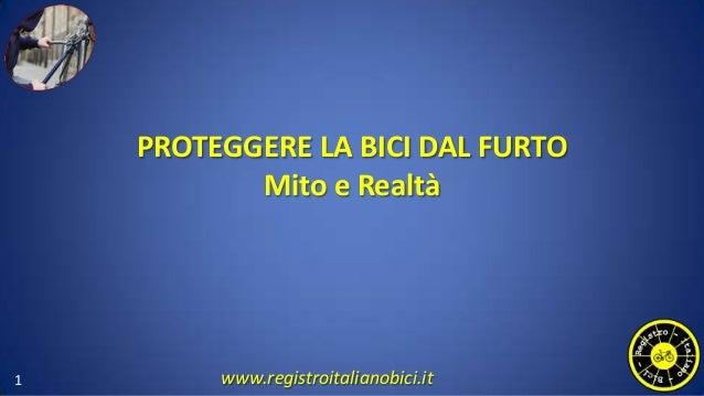 PROTEGGERE LA BICI DAL FURTO Mito e Realtà 1 www.registroitalianobici.it