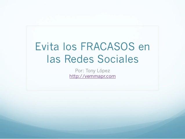 Evita los FRACASOS en las Redes Sociales Por: Tony López http://vemmapr.com