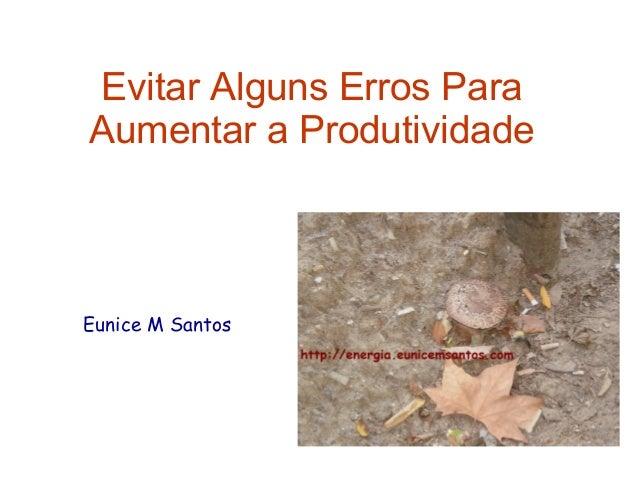 Evitar Alguns Erros Para  Aumentar a Produtividade  Eunice M Santos