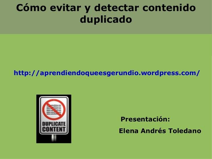 Cómo evitar y detectar contenido           duplicadohttp://aprendiendoqueesgerundio.wordpress.com/                        ...