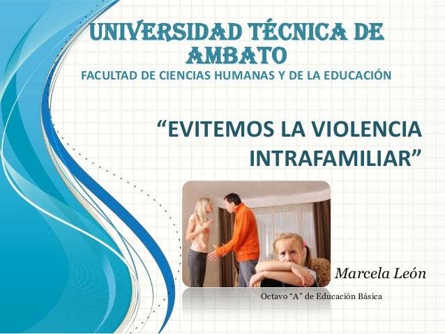 """UNIVERSIDAD TÉCNICA DE        AMBATOFACULTAD DE CIENCIAS HUMANAS Y DE LA EDUCACIÓN           """"EVITEMOS LA VIOLENCIA       ..."""