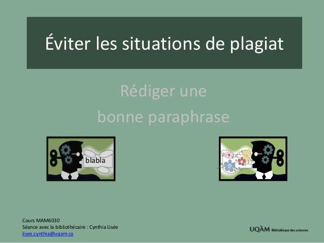 Éviter les situations de plagiat  Rédiger une  bonne paraphrase  blabla  Cours MAM6030  Séance avec la bibliothécaire : Cy...