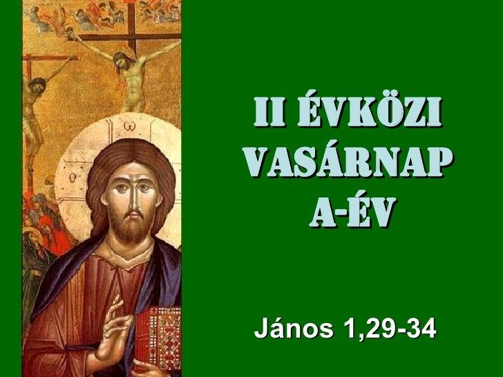 II  Évközi Vasárnap  A -év János  1,29-34