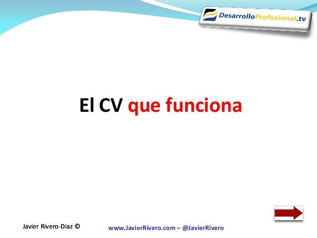 El CV que funcionaJavier Rivero-Diaz ©   www.JavierRivero.com – @JavierRivero
