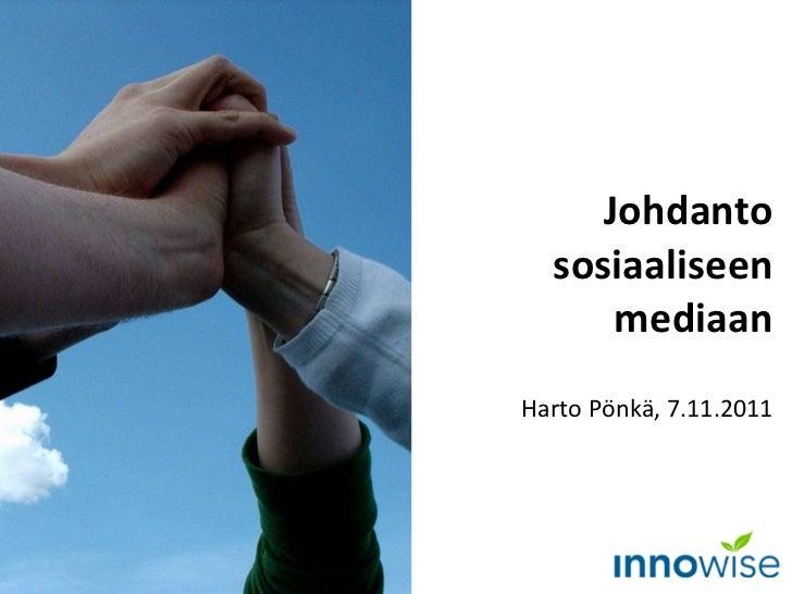 Johdanto sosiaaliseen mediaan Harto Pönkä, 7.11.2011