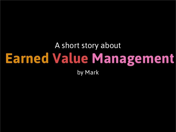 A short story aboutEarned Value Management            by Mark