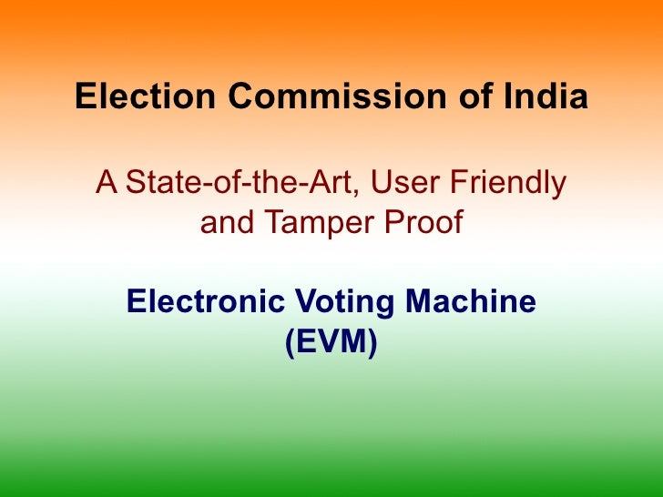 Election Commission of India A State-of-the-Art, User Friendly        and Tamper Proof   Electronic Voting Machine        ...