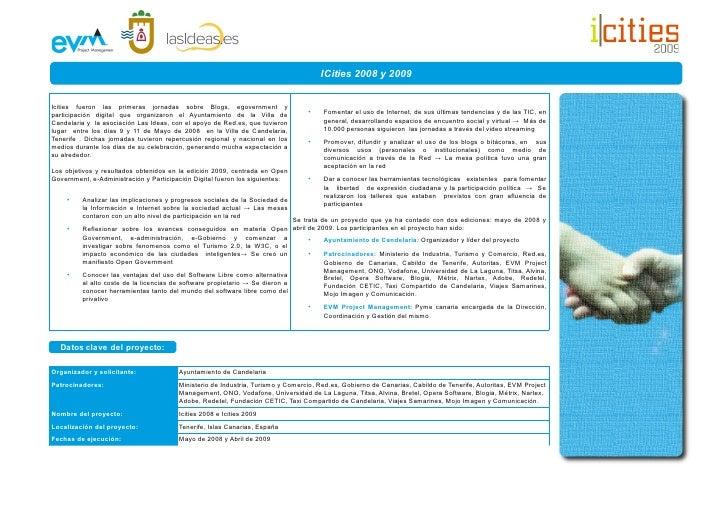 ICities 2008 y 2009   Icities fueron las primeras jornadas sobre Blogs, egovernment y participación digital que organizaro...
