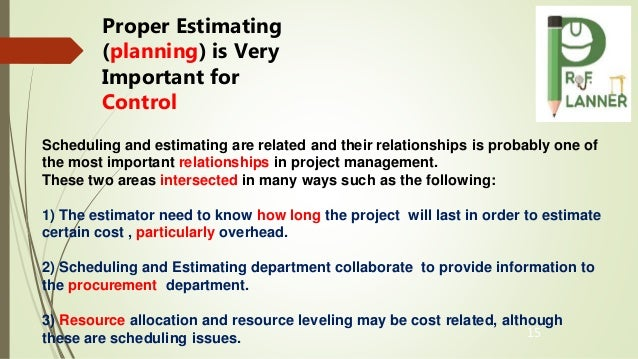 15 Scheduling and estimating are related and their relationships is probably one of the most important relationships in pr...