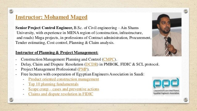 Instructor: Mohamed Maged Senior Project Control Engineer, B.Sc. of Civil engineering – Ain Shams University, with experie...