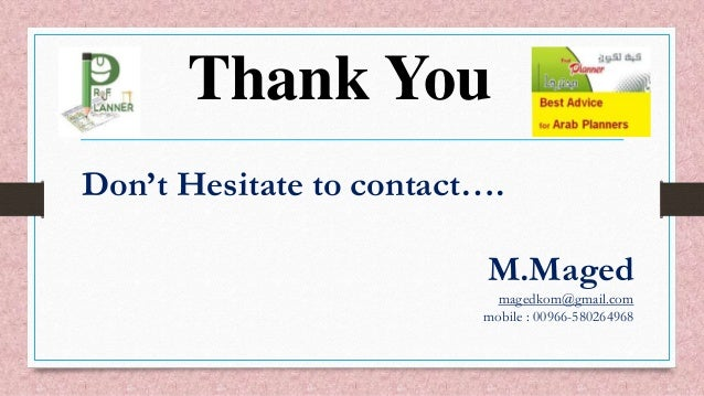 Thank You Don't Hesitate to contact…. M.Maged magedkom@gmail.com mobile : 00966-580264968