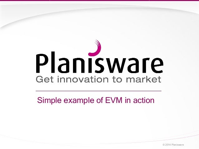 Simple example of EVM in action © 2014 Planisware