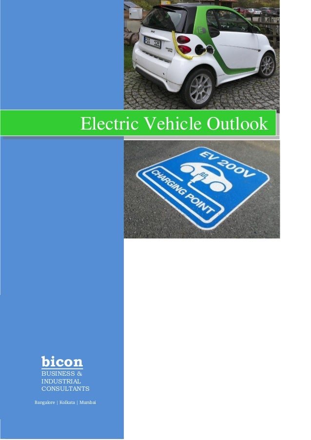 bicon BUSINESS & INDUSTRIAL CONSULTANTS Bangalore | Kolkata | Mumbai Electric Vehicle Outlook