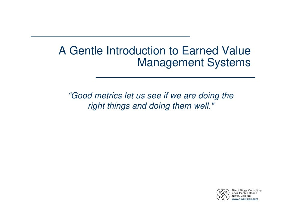 "A Gentle Introduction to Earned Value                Management Systems   ""Good metrics let us see if we are doing the    ..."