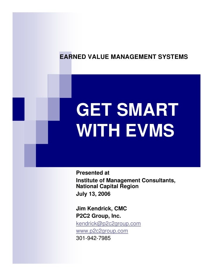 EARNED VALUE MANAGEMENT SYSTEMS        GET SMART    WITH EVMS     Presented at    Institute of Management Consultants,    ...
