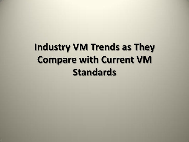 Industry VM Trends as They  Compare with Current VM          Standards