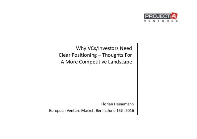 Why VCs/Investors Need Clear Positioning – Thoughts For A More Competitive Landscape Florian Heinemann European Venture Ma...