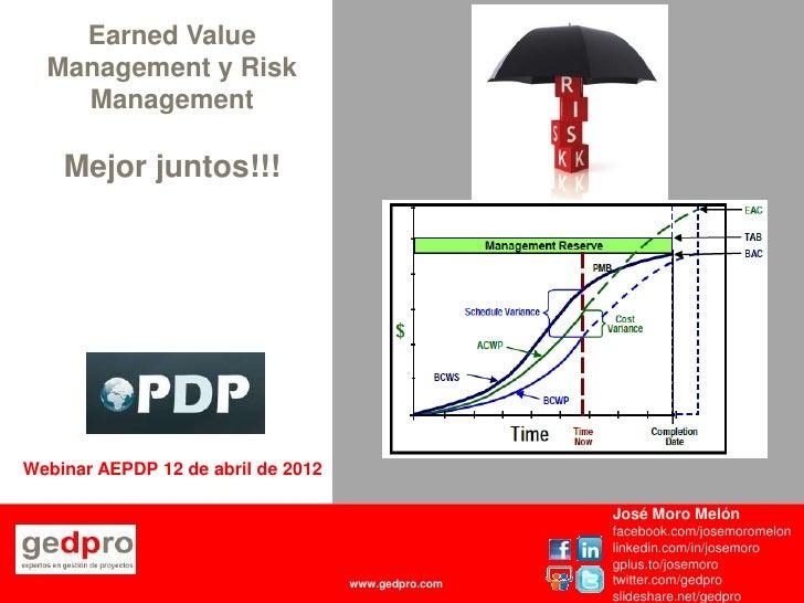 Earned Value  Management y Risk    Management    Mejor juntos!!!Webinar AEPDP 12 de abril de 2012                         ...