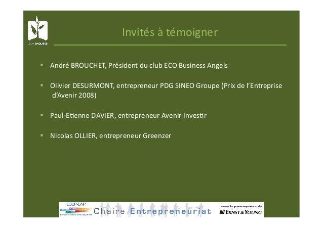 Invitésàtémoigner  AndréBROUCHET,PrésidentduclubECOBusinessAngels  OlivierDESURMONT,entrepreneurPDGSINE...