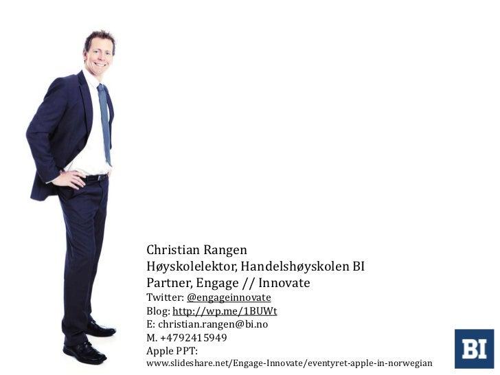 Christian RangenHøyskolelektor, Handelshøyskolen BIPartner, Engage // InnovateTwitter: @engageinnovateBlog: http://wp.me/1...