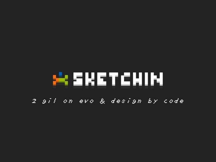 2 gil on evo & design by code