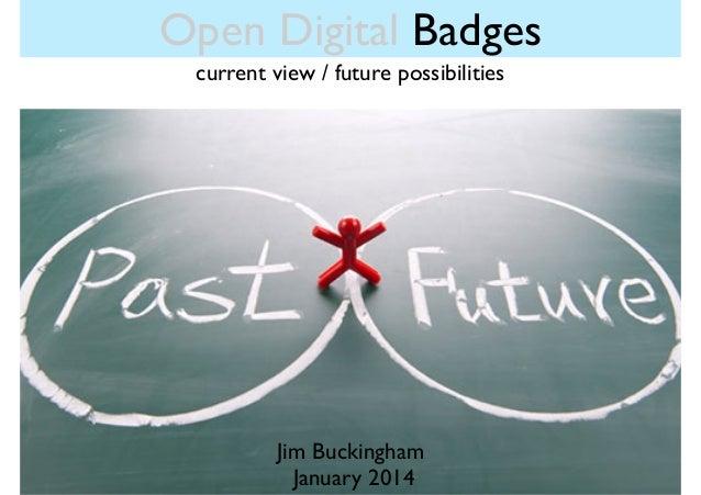 Open Digital Badges current view / future possibilities  Jim Buckingham January 2014
