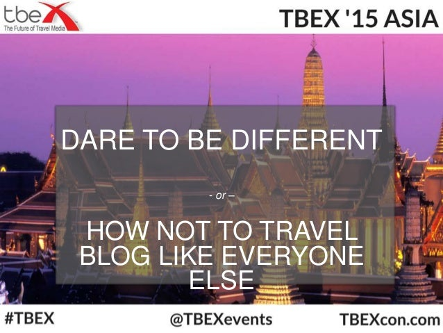 DARE TO BE DIFFERENT - or – HOW NOT TO TRAVEL BLOG LIKE EVERYONE ELSE