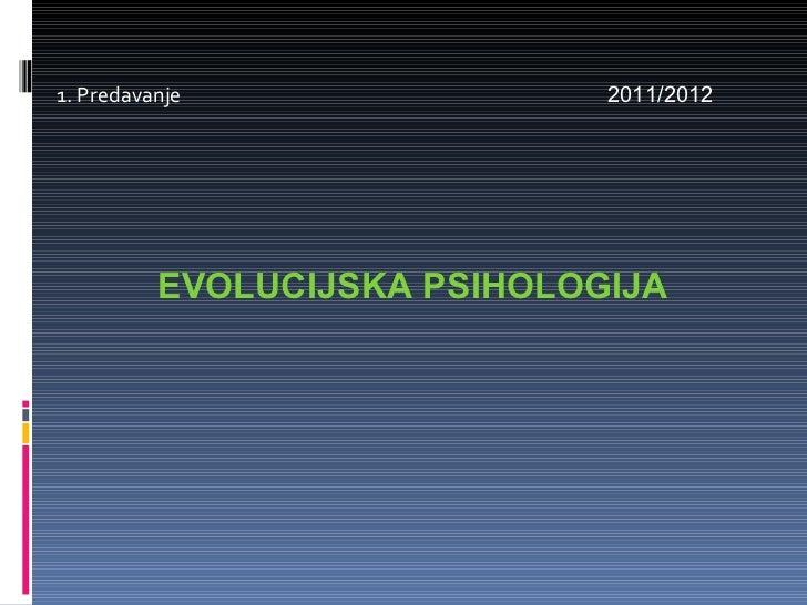 1. Predavanje  2011/2012 EVOLUCIJSKA PSIHOLOGIJA