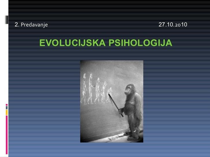 2 . Predavanje  27 . 10 .20 10 EVOLUCIJSKA PSIHOLOGIJA