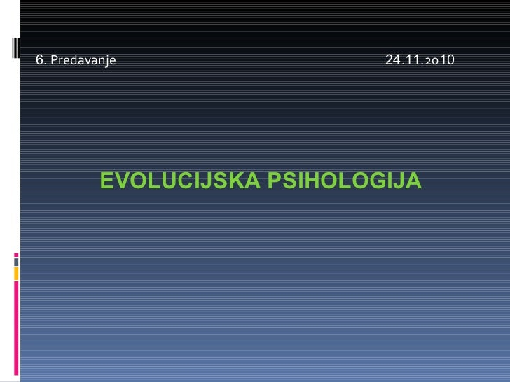 6 . Predavanje  24 . 11 .20 10 EVOLUCIJSKA PSIHOLOGIJA