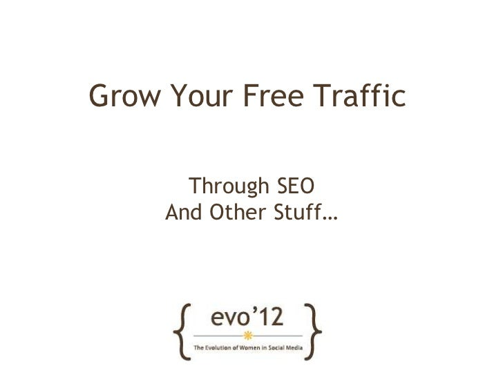 Grow Your Free Traffic       Through SEO     And Other Stuff…
