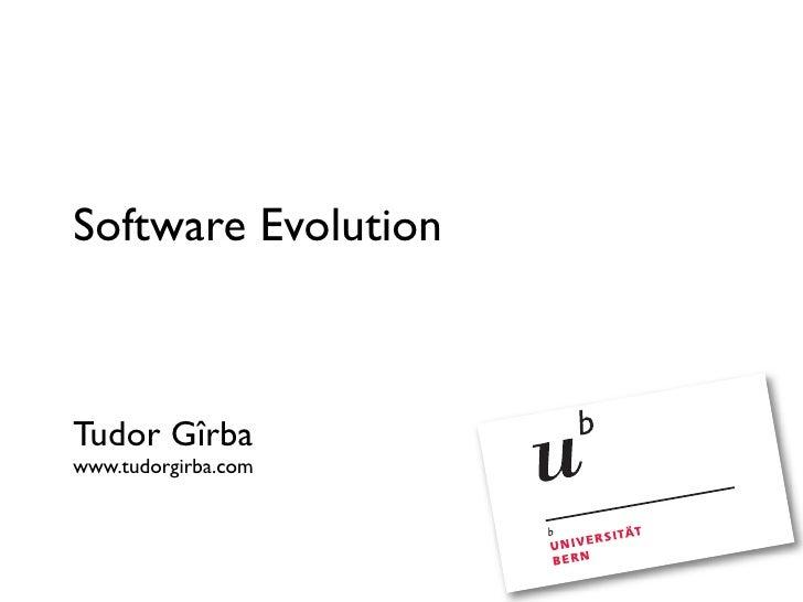 Software Evolution    Tudor Gîrba www.tudorgirba.com