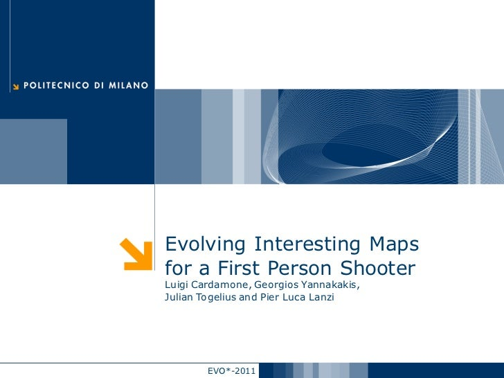 Evolving Interesting Mapsfor a First Person ShooterLuigi Cardamone, Georgios Yannakakis,Julian Togelius and Pier Luca Lanz...