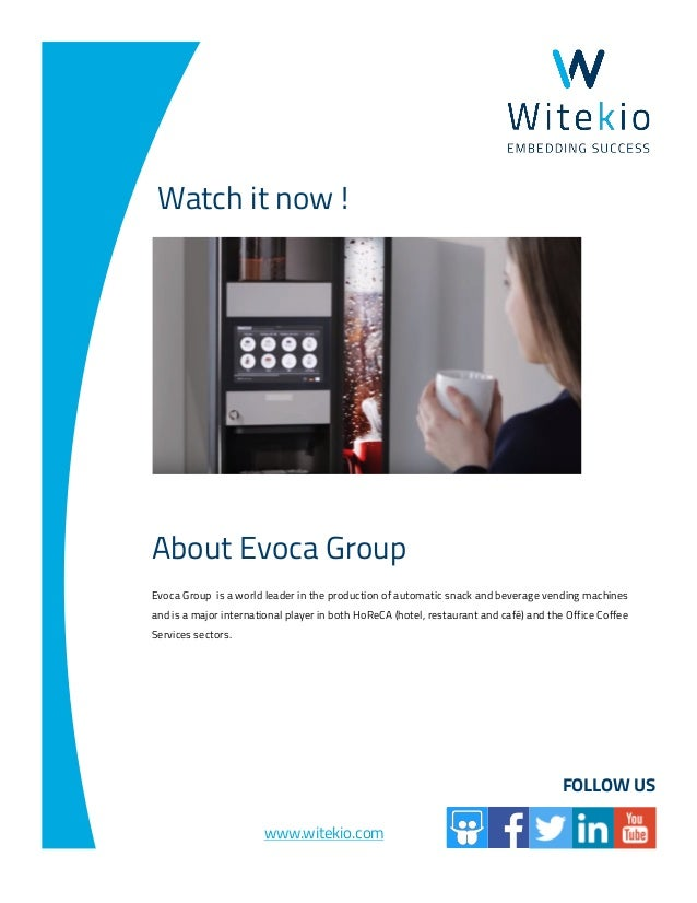 FOLLOW US www.witekio.com Watch it now ! About Evoca Group Evoca Group is a world leader in the production of automatic sn...