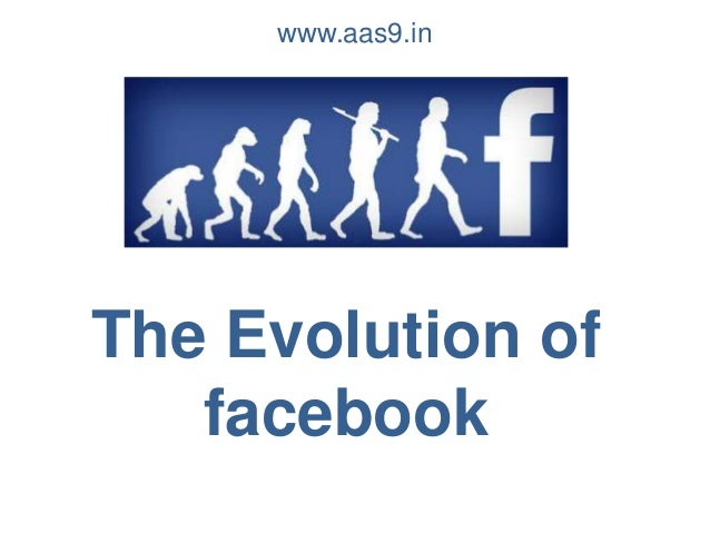 www.aas9.in  The Evolution of facebook