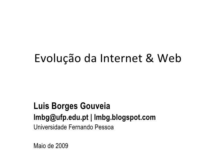 Evolução da Internet & Web Luis Borges Gouveia lmbg@ufp.edu.pt | lmbg.blogspot.com  Universidade Fernando Pessoa Maio de 2...