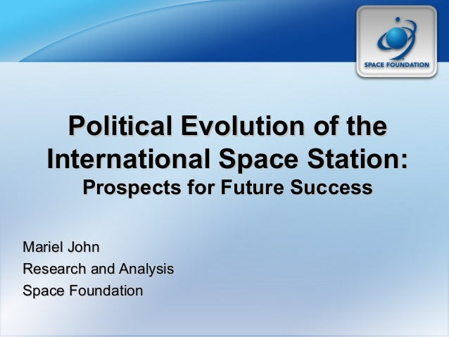 Political Evolution of thePolitical Evolution of the International Space Station:International Space Station: Prospects fo...