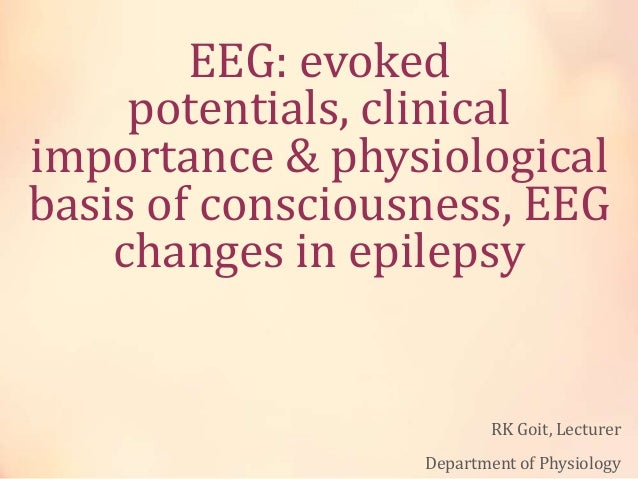 EEG: evoked potentials, clinical importance & physiological basis of consciousness, EEG changes in epilepsy RK Goit, Lectu...
