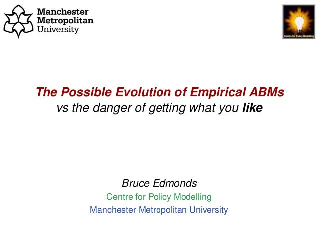 The Possible Evolution of Empirical ABMs, Bruce Edmonds, ABMs in Philosophy, Bochum, March. 2019. slide 1 The Possible Evo...