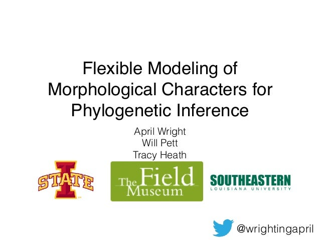 Flexible Modeling of Morphological Characters for Phylogenetic Inference April Wright Will Pett Tracy Heath @wrightingapril