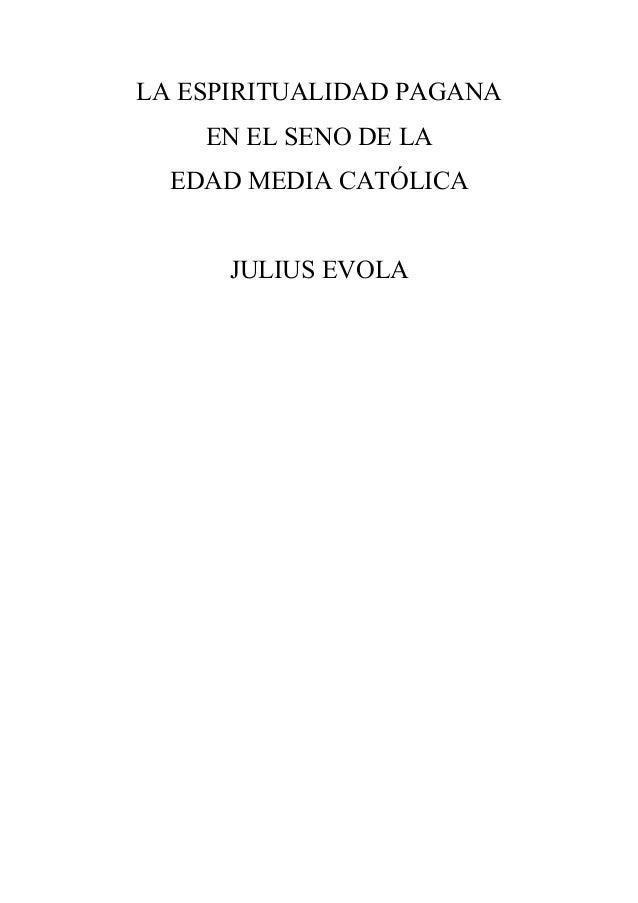 LA ESPIRITUALIDAD PAGANA EN EL SENO DE LA EDAD MEDIA CATÓLICA JULIUS EVOLA