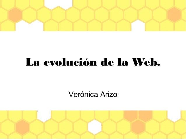 La evoluci�n de la Web. Ver�nica Arizo