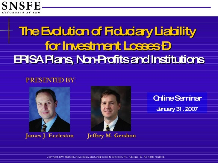 The Evolution of Fiduciary Liability  for Investment Losses –   ERISA Plans, Non-Profits and Institutions PRESENTED BY: On...