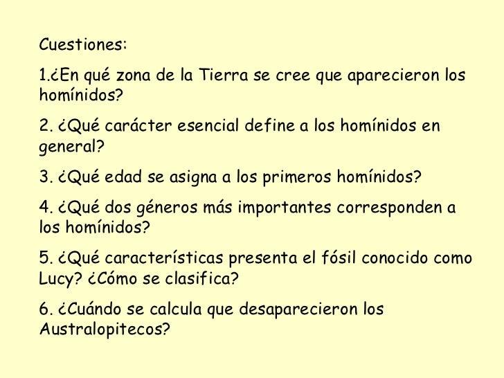 Cuestiones: 1.¿En qué zona de la Tierra se cree que aparecieron los homínidos? 2. ¿Qué carácter esencial define a los homí...