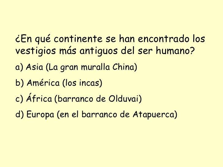 ¿En qué continente se han encontrado los vestigios más antiguos del ser humano? a) Asia (La gran muralla China) b) América...