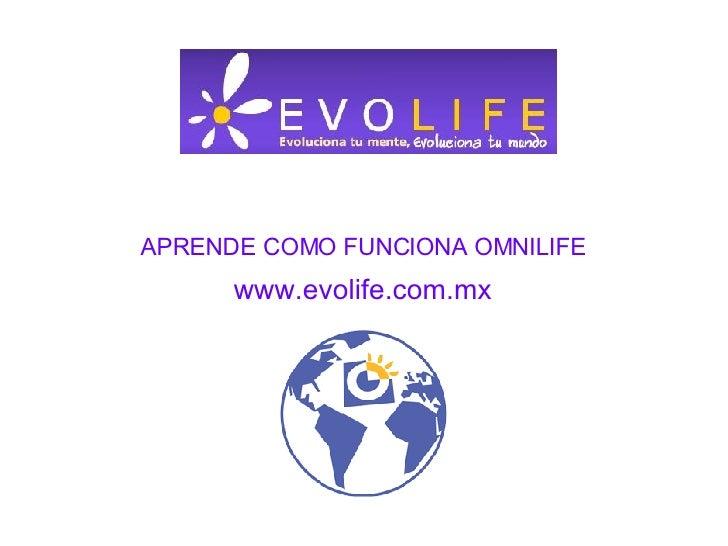 APRENDE COMO FUNCIONA OMNILIFE www.evolife.com.mx