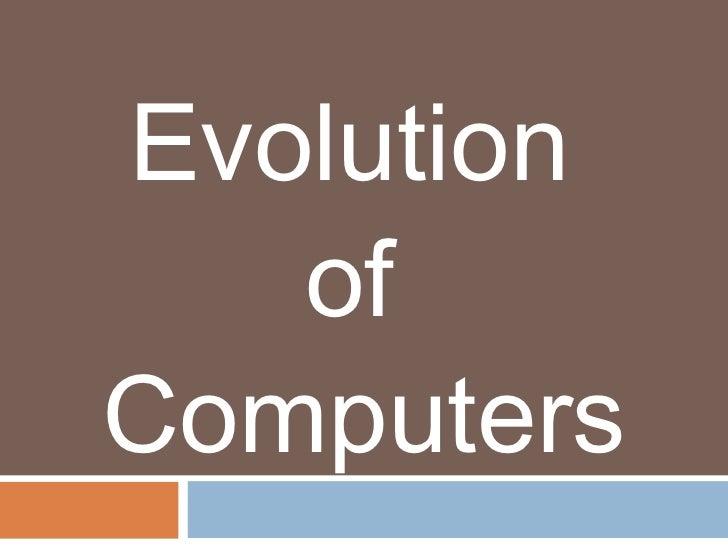 Evolution   ofComputers